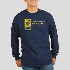 Never Argue With a Fool Long Sleeve Dark T-Shirt