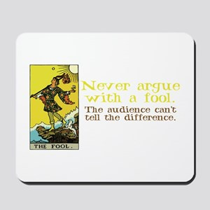 Never Argue With a Fool Mousepad
