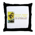 Never Argue With a Fool Throw Pillow