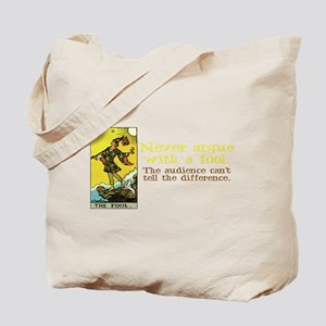 Never Argue With a Fool Tote Bag