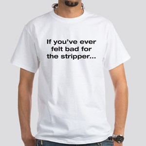 If You Feel Bad Stripper_Fr T-Shirt