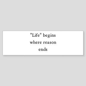 Life begins where reason ends Sticker (Bumper)