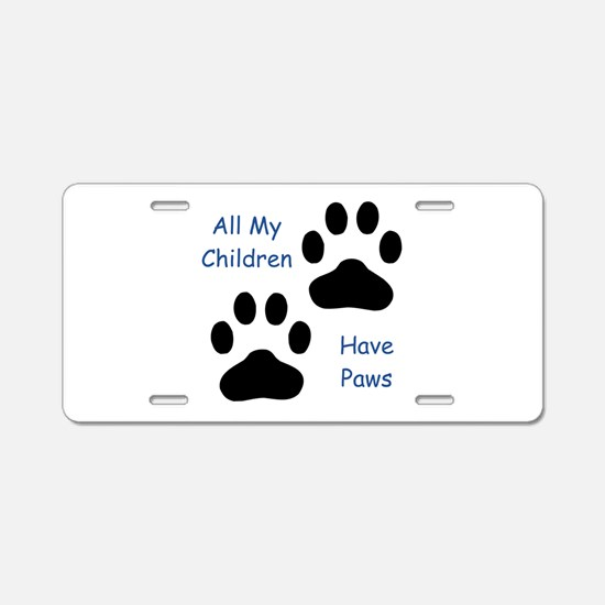 All My Children Have Paws 1 Aluminum License Plate