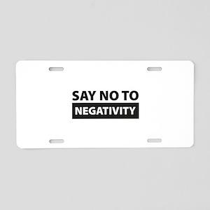 Say No To Negativity Aluminum License Plate