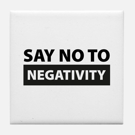 Say No To Negativity Tile Coaster