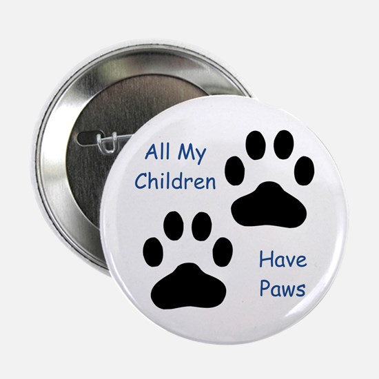"""All My Children Have Paws 1 2.25"""" Button"""