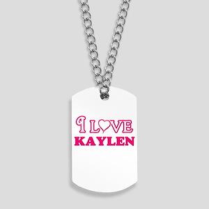 I Love Kaylen Dog Tags