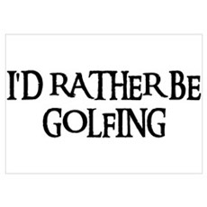 I'D RATHER BE GOLFING Poster