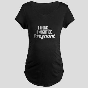 I Think I Might Be Pregnant Maternity Dark T-Shirt