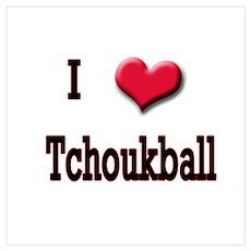 I Love (Heart) Tchouckball Poster