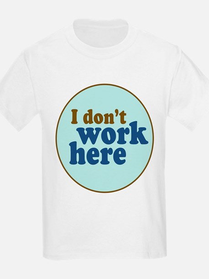 I Don't Work Here Kids T-Shirt