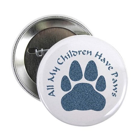 """All My Children Have Paws 2 2.25"""" Button"""