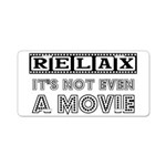 Relax: It's Not EVEN a Movie! Aluminum License Pla