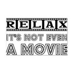 Relax: It's Not EVEN a Movie! 22x14 Wall Peel