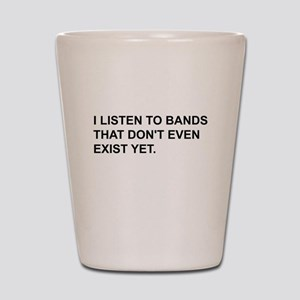 Bands Don't Exist Shot Glass