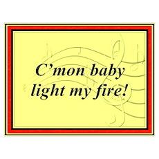 """""""Light My Fire"""" Poster"""