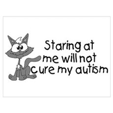 Staring At Me Will Not Cure My Autism Poster