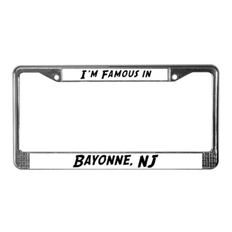 Famous in Bayonne License Plate Frame