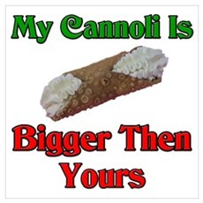 My Cannoli Is Bigger Then Your Cannoli Small Poste Poster