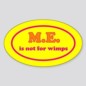 ME is not for wimps Sticker (Oval)