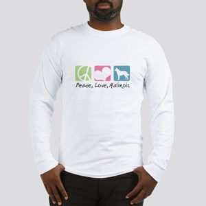 Peace, Love, Malinois Long Sleeve T-Shirt