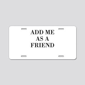 Add Me As A Friend Aluminum License Plate
