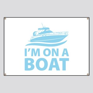 I'm On A Boat Banner