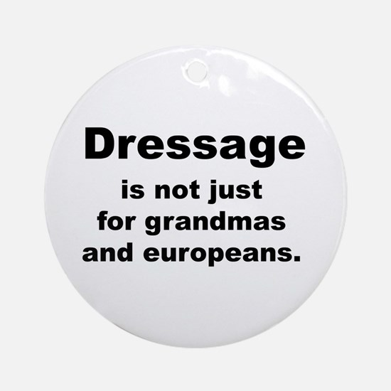 dressage not just for... Ornament (Round)