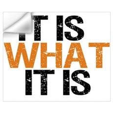 It is what it is Wall Decal