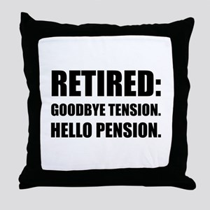 Retired Goodbye Tension Hello Pension Throw Pillow