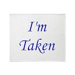 I'm Taken Throw Blanket