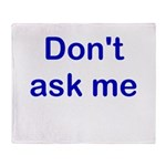 Don't Ask Me Throw Blanket