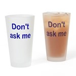 Don't Ask Me Drinking Glass