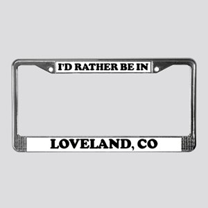 Rather be in Loveland License Plate Frame