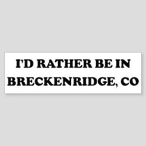 Rather be in Breckenridge Bumper Sticker
