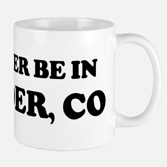Rather be in Boulder Mug