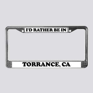 Rather be in Torrance License Plate Frame