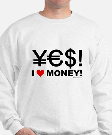 Yes! I love money! Sweatshirt