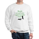 Stupid Handler Tricks Sweatshirt