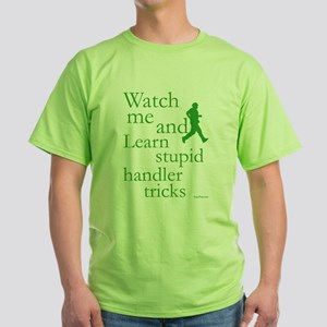 Stupid Handler Tricks Green T-Shirt