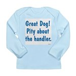 Pity About the Handler Long Sleeve Infant T-Shirt