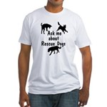 Ask Me About Rescue Dogs Fitted T-Shirt