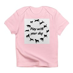 Play With Your Dog 3 Infant T-Shirt
