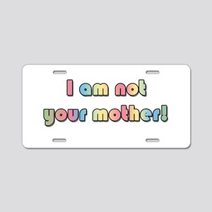Not your mother Aluminum License Plate