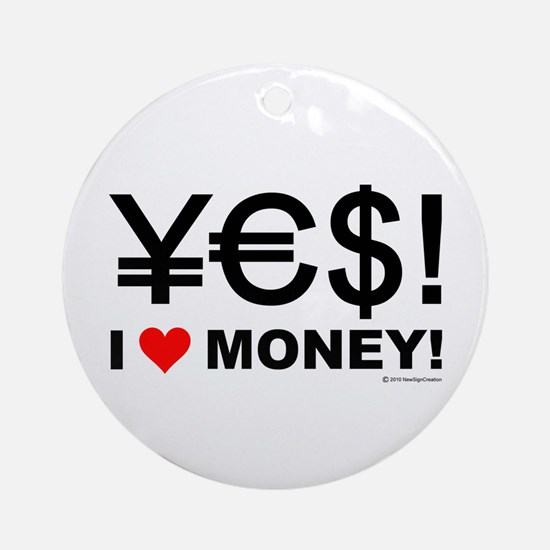 Yes! I love money! Ornament (Round)