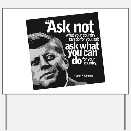 Ask Not What Your Country Can Do For You Yard Sign
