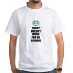 SORRY DOESN'T WORK FOR ME ANYMORE White T-Shirt