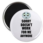 SORRY DOESN'T WORK FOR ME ANYMORE Magnet