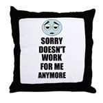 SORRY DOESN'T WORK FOR ME ANYMORE Throw Pillow