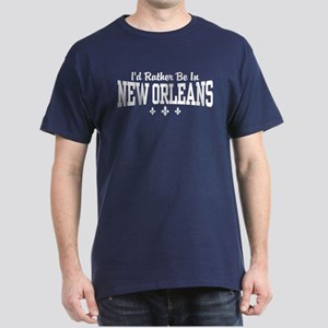 I'd Rather Be In New Orleans Dark T-Shirt